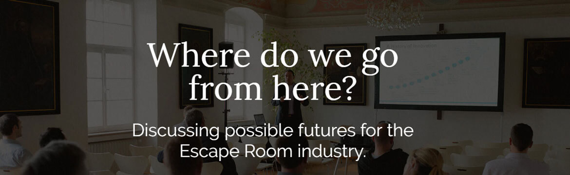 Where do we go from here? Discussing possible futures for the Escape Room industry