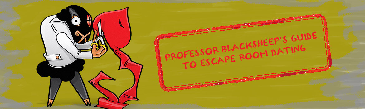 Professor BlackSheep's Guid to escape room dating